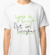 Lyme is tough, i'm tougher (lyme disease) Classic T-Shirt