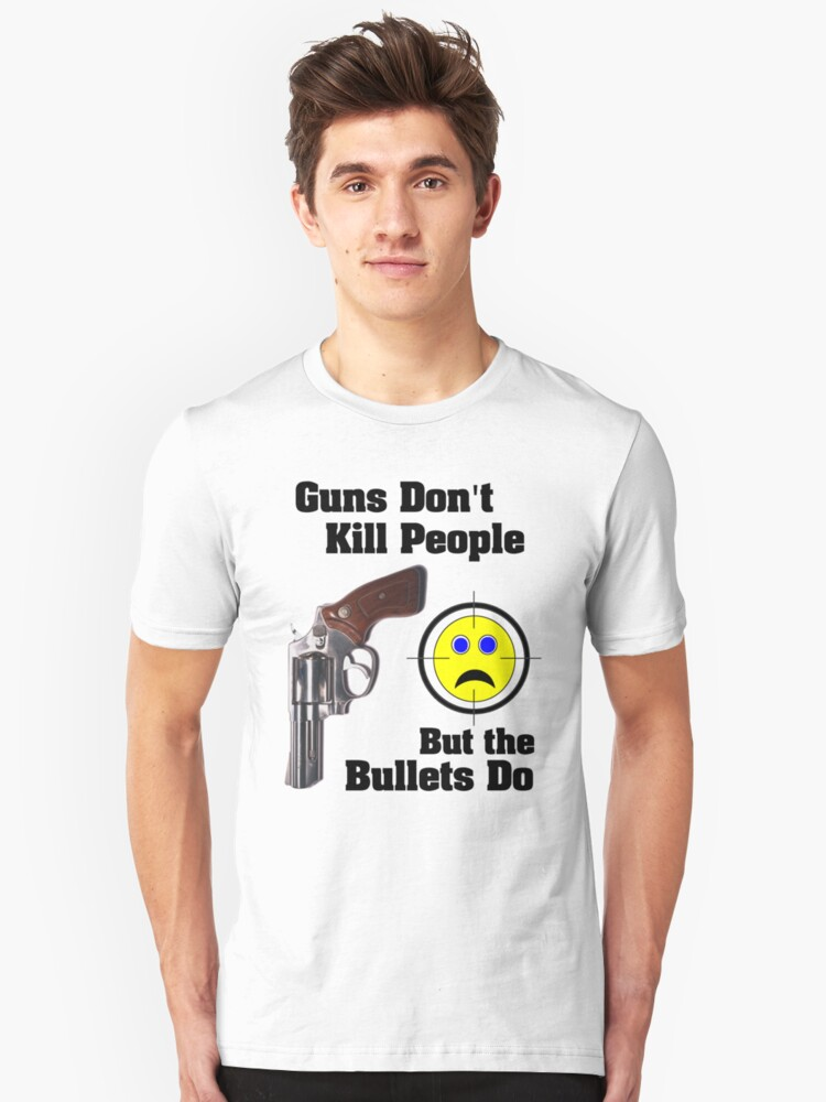 But bullets do... Unisex T-Shirt Front