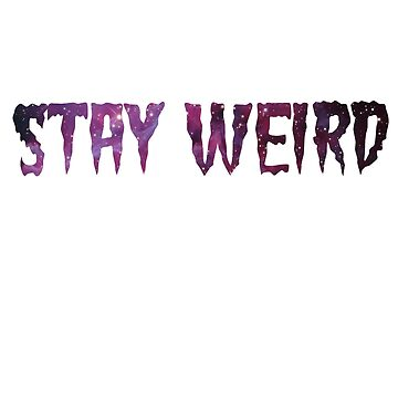 Stay Weird  by whimsicalmuse