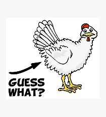 Guess What Chicken Butt Photographic Print