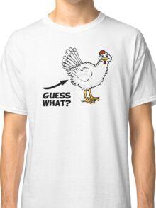 Guess What Chicken Butt Classic T-Shirt