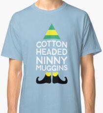 Cotton Headed Ninny Muggins-t shirt Classic T-Shirt