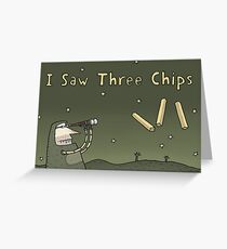 I Saw Three Chips Greeting Card