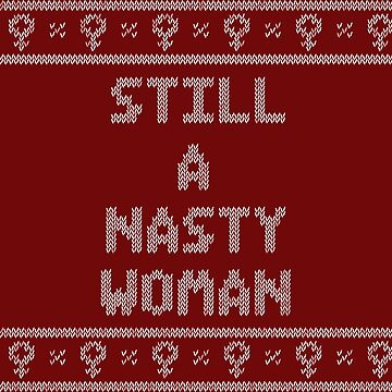 Still a Nasty Woman Ugly Christmas Sweater by andromacke
