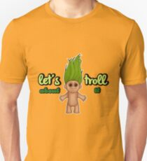 Let's troll about it T-Shirt
