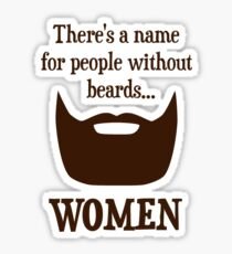 There's a Name For People Without Beards... WOMEN Sticker