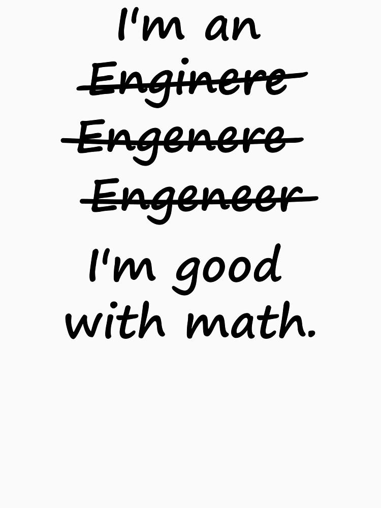 I'm an Engineer I'm Good at Math by TheShirtYurt