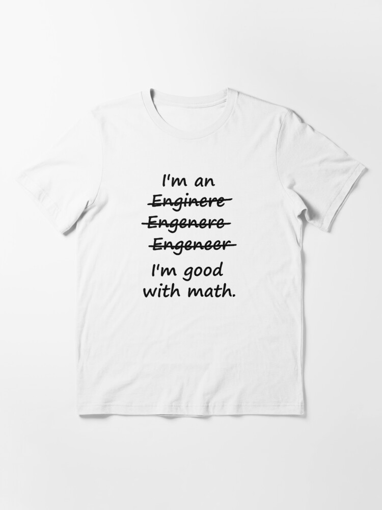 Alternate view of I'm an Engineer I'm Good at Math Essential T-Shirt