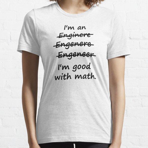 I'm an Engineer I'm Good at Math Essential T-Shirt