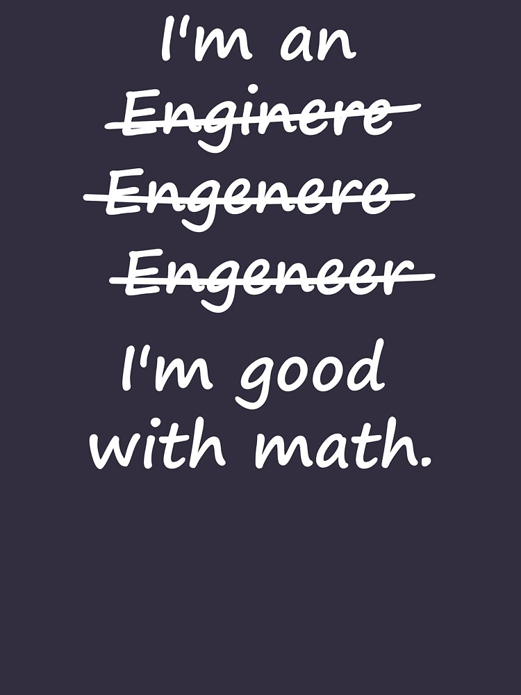 I'm an Engineer I'm Good at Math | Unisex T-Shirt