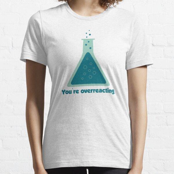 You're Overreacting Chemistry Science Beaker Essential T-Shirt
