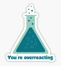 You're Overreacting Chemistry Science Beaker Sticker