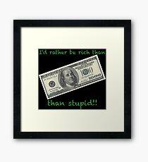 I'd rather be rich Framed Print