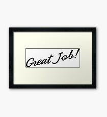 Great Job! Framed Print