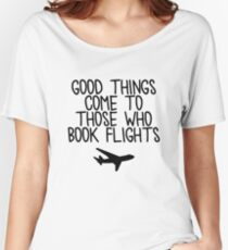 Travel - Good things come to those who book flights Women's Relaxed Fit T-Shirt