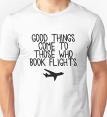 Travel - Good things come to those who book flights T-Shirt