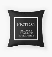 Fiction because real life is terrible Throw Pillow