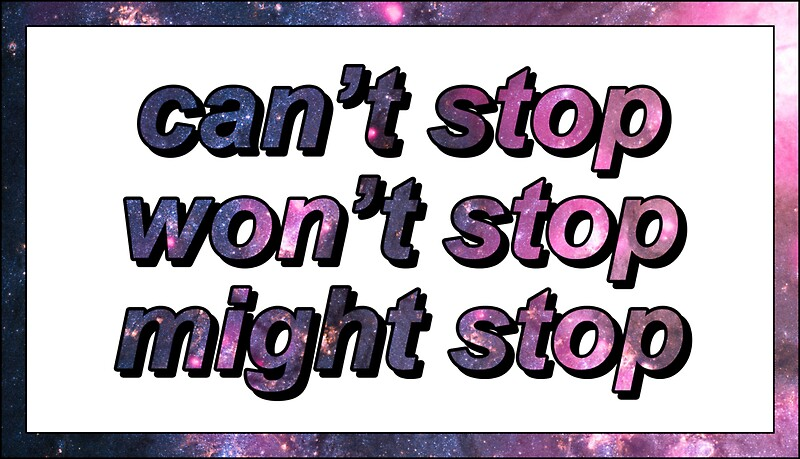 """Can't Stop Won't Stop Might Stop"""" Stickers"""