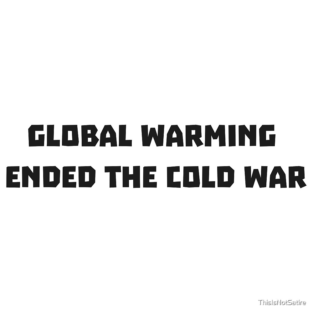 This Is Not Satire Global Warming By Thisisnotsatire Redbubble