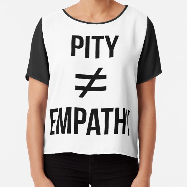 Pity Does Not Equal Empathy Chiffon Top