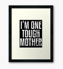 I'm One Tough Mother Framed Print