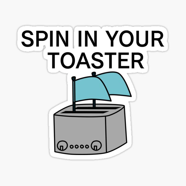 Spin in your toaster!! Sticker