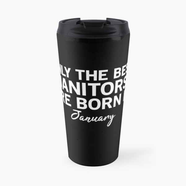 Only The Best Janitors Are Born In January Travel Mug