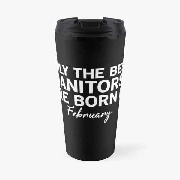 Only The Best Janitors Are Born In February Travel Mug