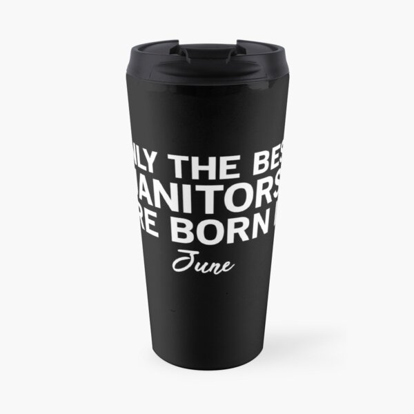 Only The Best Janitors Are Born In June Travel Mug