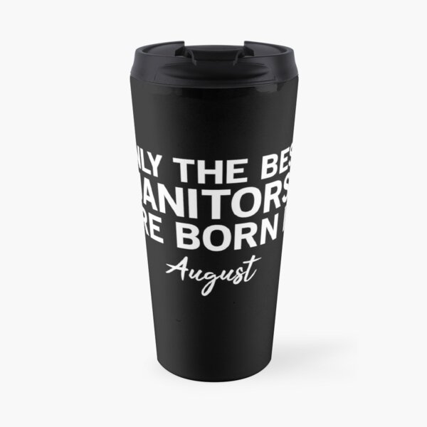 Only The Best Janitors Are Born In August Travel Mug
