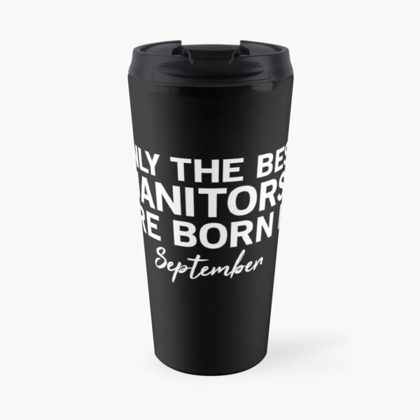 Only The Best Janitors Are Born In September Travel Mug