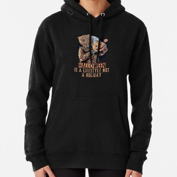 Halloween Is A Lifestyle Not A Holiday Pullover Hoodie