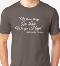 When They Go Low, We Go High - Michelle  Obama quote Slim Fit T-Shirt
