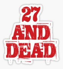 27 AND DEAD Sticker