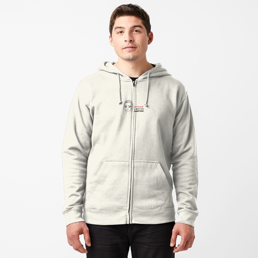 Attitude is everything Zipped Hoodie