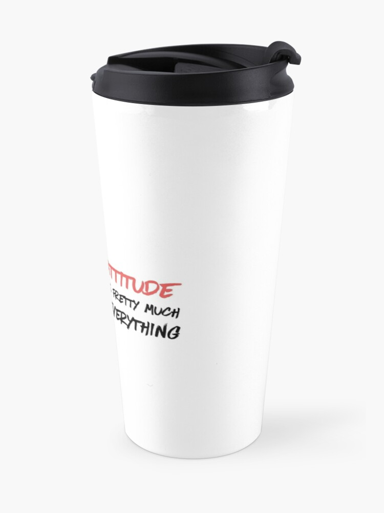 Alternate view of Attitude is everything Travel Mug