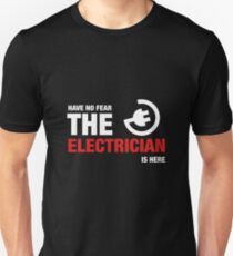 Have No Fear The Electrician Is Here Unisex T-Shirt