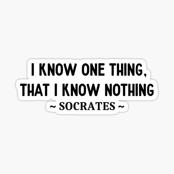 Socrates know nothing quote Sticker
