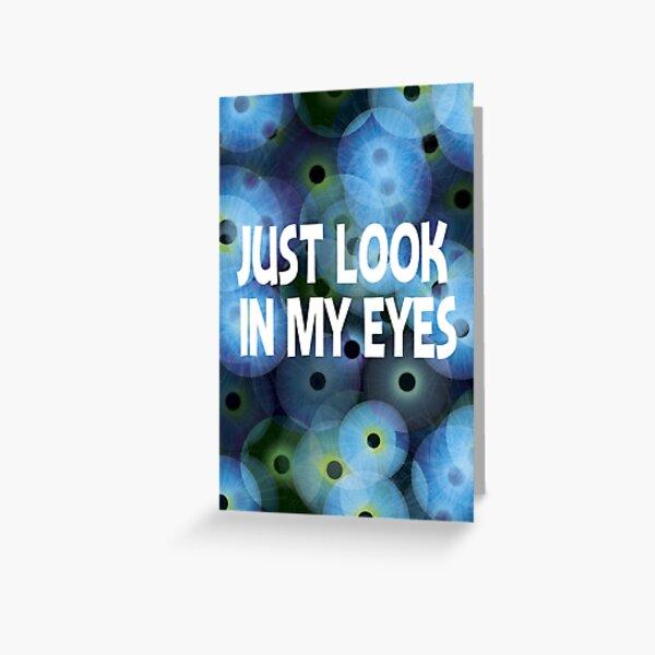 Just look in my eyes Greeting Card
