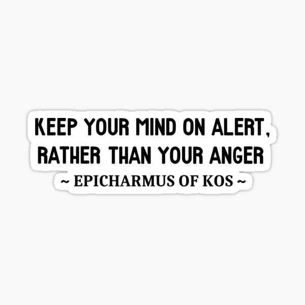 Epicharmus anger quote Sticker