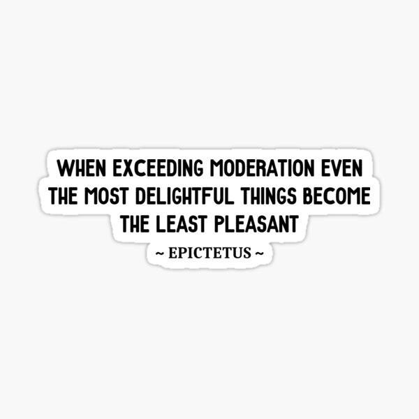 Epictetus moderation quote Sticker