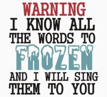 WARNING I KNOW ALL THE WORDS TO FROZEN | Unisex T-Shirt