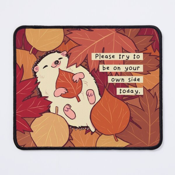 """""""Please Try to be on Your Own Side Today"""" Fall Leaves Hedgehog Mouse Pad"""
