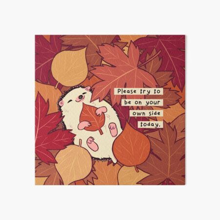 """""""Please Try to be on Your Own Side Today"""" Fall Leaves Hedgehog Art Board Print"""