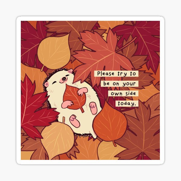 """""""Please Try to be on Your Own Side Today"""" Fall Leaves Hedgehog Sticker"""