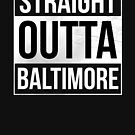 Straight Outta Baltimore by canossagraphics
