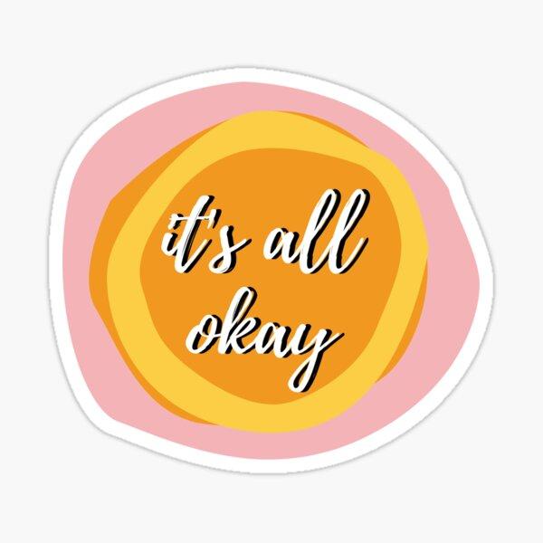 It's All Okay Sticker