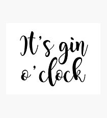 It's Gin o'clock Photographic Print