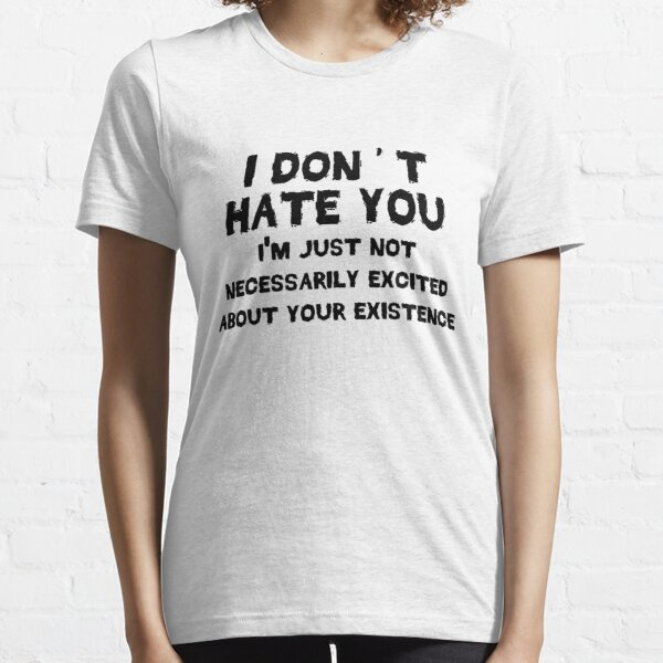 I don't hate you Essential T-Shirt