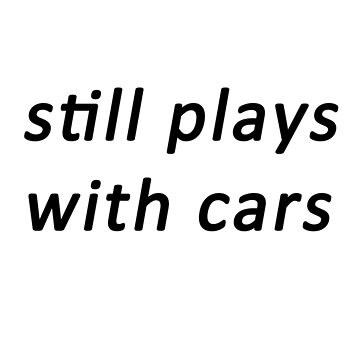 still plays with cars by francoll